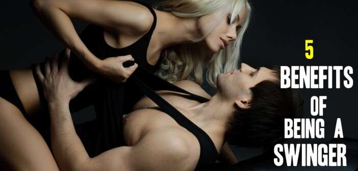 55 Benefits Of being a Swinger